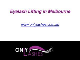 Eyelash Lifting in Melbourne - www.onlylashes.com.au