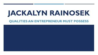 Jackalyn Rainosek, PHD - Qualities An Entrepreneur Must Possess