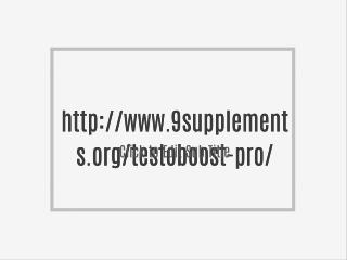 http://www.9supplements.org/testoboost-pro/