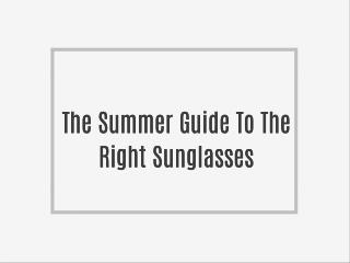 The Summer Guide To The Right Sunglasses