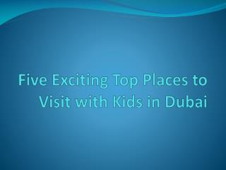 Five Exciting Top Places to Visit with Kids in Dubai