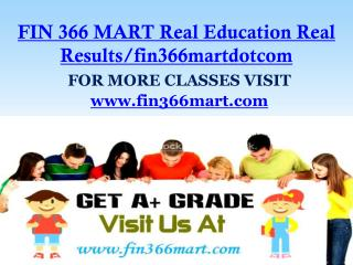 FIN 366 MART Real Education Real Results/fin366martdotcom
