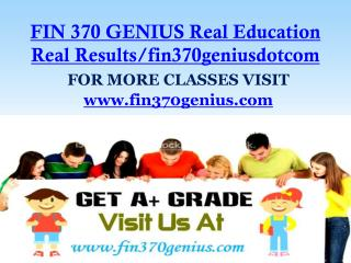 FIN 370 GENIUS Real Education Real Results/fin370geniusdotcom