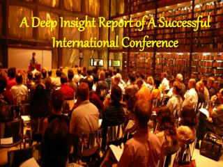 A Deep Insight Report of A Successful International Conference