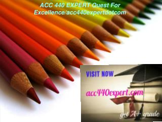 ACC 440 EXPERT Quest For Excellence/acc440expertdotcom