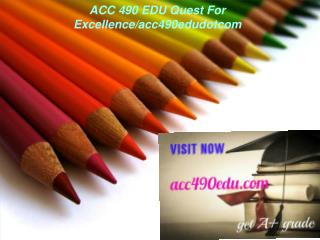 ACC 490 EDU Quest For Excellence/acc490edudotcom
