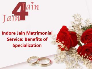 Indore Jain Matrimonial Service: Benefits of Specialization
