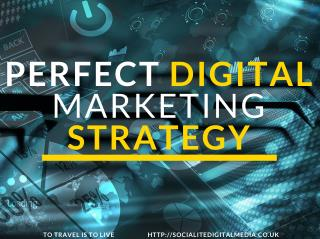 PERFECT DIGITAL MARKETING STRATEGY