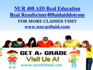 NUR 408 AID Real Education Real Results/nur408aidaiddotcom