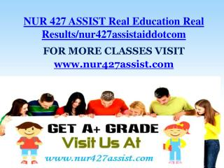 NUR 427 ASSIST Real Education Real Results/nur427assistaiddotcom