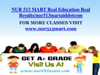 NUR 513 MART Real Education Real Results/nur513martaiddotcom