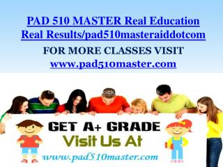 PAD 510 MASTER Real Education Real Results/pad510masteraiddotcom