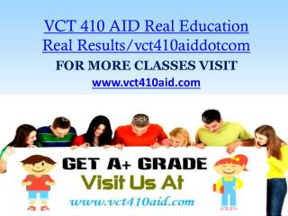 VCT 410 AID Real Education Real Results/vct410aiddotcom