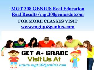MGT 308 GENIUS Real Education Real Results/mgt308geniusdotcom