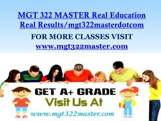 MGT 322 MASTER Real Education Real Results/mgt322masterdotcom