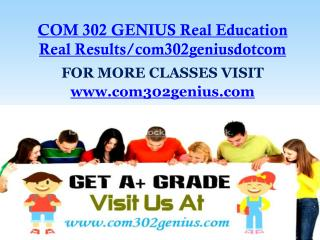 COM 302 GENIUS Real Education Real Results/com302geniusdotcom
