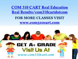 COM 310 CART Real Education Real Results/com310cartdotcom