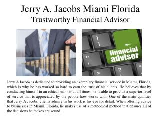 Jerry A Jacobs Miami Florida Trustworthy Financial Advisor