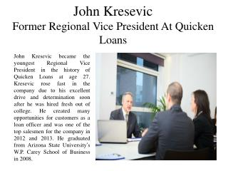 John Kresevic -  Former Regional Vice President at Quicken Loans