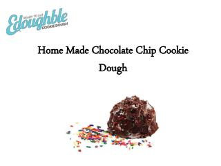 Home Made Chocolate Chip Cookie Dough
