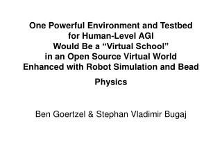 One Powerful Environment and Testbed  for Human-Level AGI  Would Be a  Virtual School   in an Open Source Virtual World