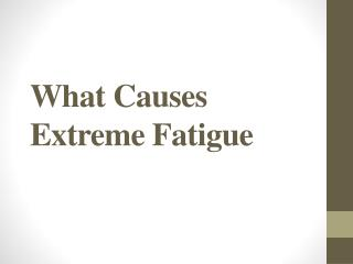 What Causes Extreme Fatigue
