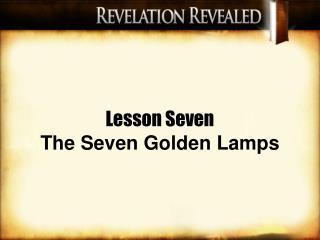 Lesson Seven The Seven Golden Lamps