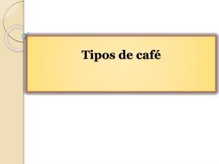 Tipos de caf�
