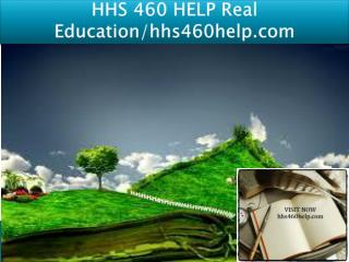 HHS 460 HELP Real Education/hhs460help.com