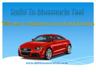 Delhi to Mussoorie Taxi | cab | Taxi Delhi to Mussoorie
