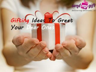 Gifting Ideas To Greet Your Dear Ones