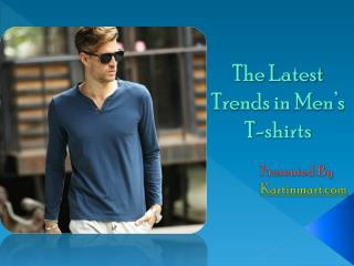 The Latest Trends in Men's T-shirts