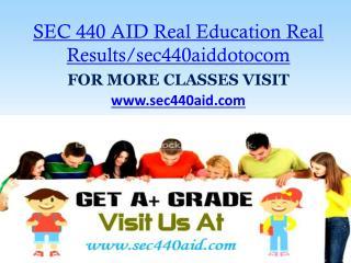 SEC 440 AID Real Education Real Results/sec440aiddotocom