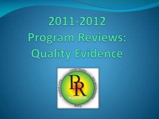 2011-2012  Program Reviews: Quality Evidence