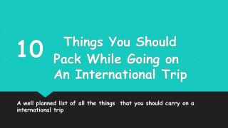 10 Things You Should Never Miss While Packing for An International Trip