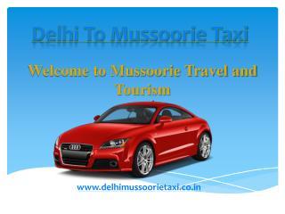 Delhi to Mussoorie Taxi | Delhi to Mussoorie Cab | Delhi Mussoorie Taxi