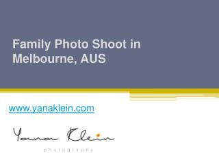 Family Photo Shoot in Melbourne, AUS - www.yanaklein.com