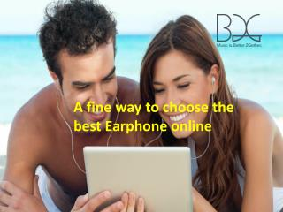 A fine way to choose the best Earphone online