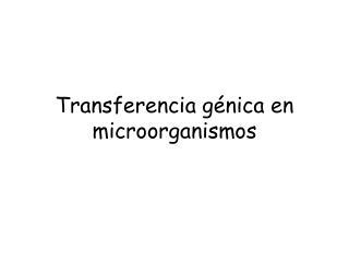 Transferencia g nica en microorganismos