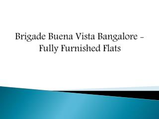 Brigade Buena Vista Bangalore - Fully Furnished Flats
