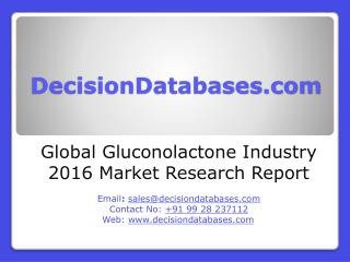 Gluconolactone Market Research Report: Global Analysis 2016-2021