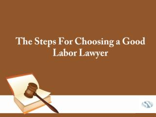 The steps for choosing a good labor lawyer