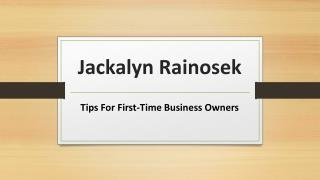 Jackalyn Rainosek PHD - Tips For First-Time Business Owners