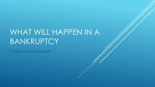 What Would Happen In Regards To Bankruptcy If There Are Co-Debtors