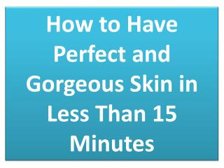 Advanced Dermatology Reviews - Perfect and Gorgeous Skin in Less Than 15 Minutes