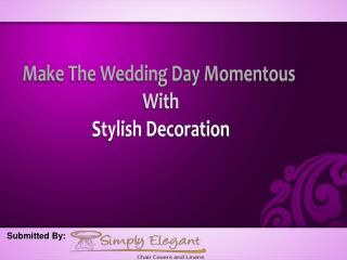 Make The Wedding Day Momentous With Stylish Decoration