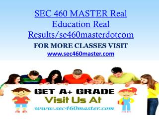 SEC 460 MASTER Real Education Real Results/se460masterdotcom