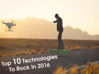 Top 10 Technologies To Rock In 2016