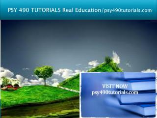 PSY 490 TUTORIALS Real Education/psy490tutorials.com