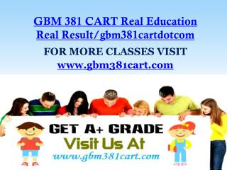 GBM 381 CART Real Education Real Result/gbm381cartdotcom